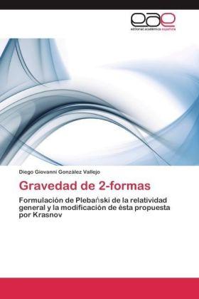 Gravedad de 2-formas - Formulación de Pleba ski de la relatividad general y la modificación de ésta propuesta por Krasnov - González Vallejo, Diego Giovanni