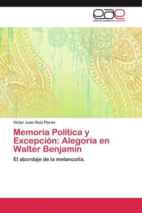Memoria Política y Excepción: Alegoría en Walter Benjamin - El abordaje de la melancolía. - Ruiz Flores, Víctor Juan