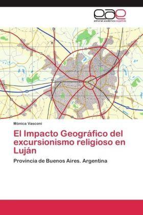 El Impacto Geográfico del excursionismo religioso en Luján - Provincia de Buenos Aires. Argentina - Vasconi, Mónica
