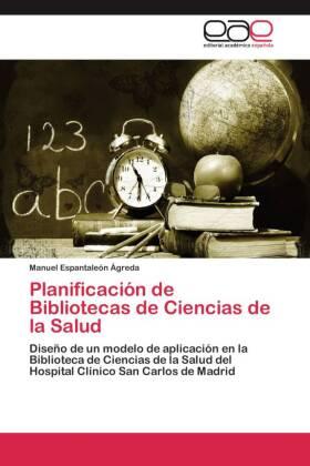 Planificación de Bibliotecas de Ciencias de la Salud - Diseño de un modelo de aplicación en la Biblioteca de Ciencias de la Salud del Hospital Clínico San Carlos de Madrid - Espantaleón Ágreda, Manuel