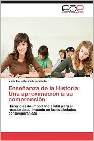 Ensenanza de La Historia: Una Aproximacion a Su Comprension. - Mar a. Elena Del Valle De Villalba, Maria Elena Del Valle De Villalba