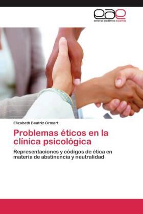 Problemas éticos en la clínica psicológica - Representaciones y códigos de ética en materia de abstinencia y neutralidad