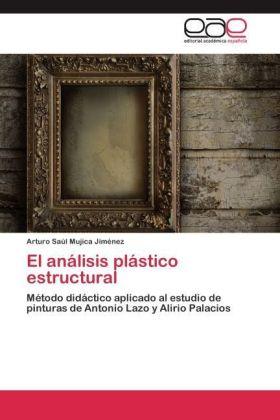 El análisis plástico estructural - Método didáctico aplicado al estudio de pinturas de Antonio Lazo y Alirio Palacios - Mujica Jiménez, Arturo Saúl