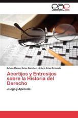 Acertijos y Entresijos Sobre La Historia del Derecho - Arias Sanchez Arturo Manuel, Orizondo Arturo Arias