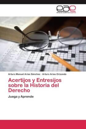 Acertijos y Entresijos sobre la Historia del Derecho - Juega y Aprende - Arias Sánchez, Arturo Manuel / Orizondo, Arturo Arias