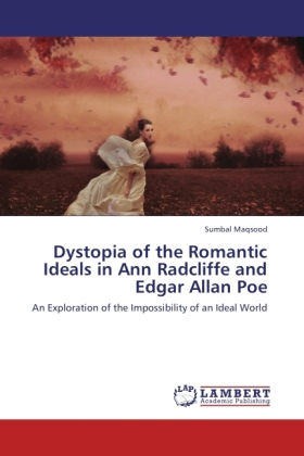 Dystopia of the Romantic Ideals in Ann Radcliffe and Edgar Allan Poe als Buch von Sumbal Maqsood - LAP Lambert Academic Publishing