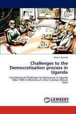 Challenges to the Democratisation Process in Uganda - Robert Ojambo