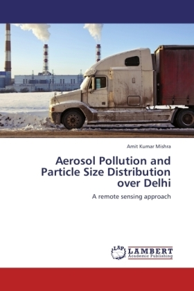 Aerosol Pollution and Particle Size Distribution over Delhi - A remote sensing approach - Mishra, Amit Kumar