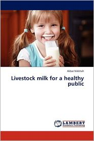 Livestock Milk For A Healthy Public - Akbar Nikkhah