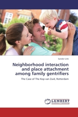 Neighborhood interaction and place attachment among family gentrifiers: The Case of The Kop van Zuid, Rotterdam