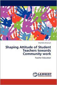 Shaping Attitude Of Student Teachers Towards Community Work - Shamsha Emanuel