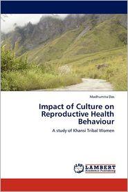 Impact Of Culture On Reproductive Health Behaviour - Madhumita Das