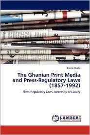 The Ghanian Print Media and Press-Regulatory Laws (1857-1992) - Bruno Osafo