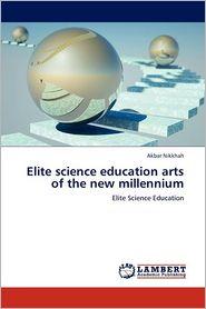 Elite Science Education Arts Of The New Millennium - Akbar Nikkhah