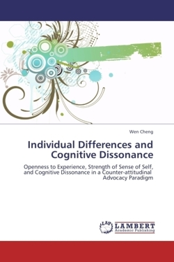 Individual Differences and Cognitive Dissonance: Openness to Experience, Strength of Sense of Self, and Cognitive Dissonance in a Counter-attitudinal   Advocacy Paradigm