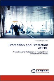 Promotion And Protection Of Fdi - Tadesse Gebrewahid