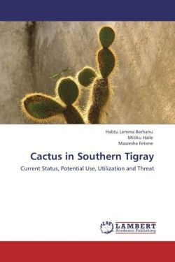 Cactus in Southern Tigray: Current Status, Potential Use, Utilization and Threat