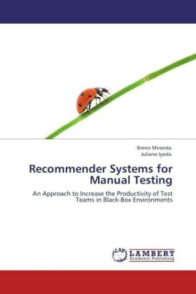 Recommender Systems for Manual Testing - An Approach to Increase the Productivity of Test Teams in Black-Box Environments