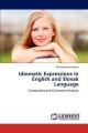 Idiomatic Expressions in English and Slovak Language - Michaela Horniakova