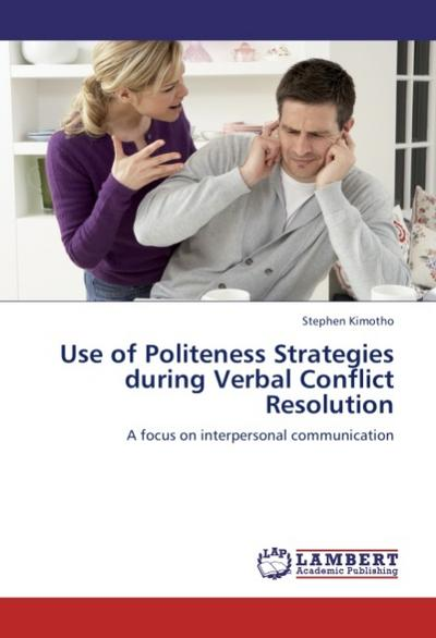 Use of Politeness Strategies during Verbal Conflict Resolution - Stephen Kimotho