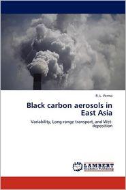 Black Carbon Aerosols In East Asia - R. L. Verma