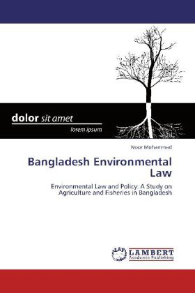 Bangladesh Environmental Law - Environmental Law and Policy: A Study on Agriculture and Fisheries in Bangladesh - Mohammad, Noor