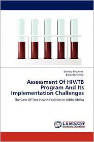 Assessment Of Hiv/Tb Program And Its Implementation Challenges - Ewnetu Firdawek, Belaineh Girma