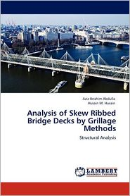 Analysis of Skew Ribbed Bridge Decks by Grillage Methods - Aziz Ibrahim Abdulla, Husain M. Husain