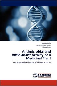 Antimicrobial And Antioxidant Activity Of A Medicinal Plant - Rabia Hamid, Bashir Ahmad Ganai, Misba Khan
