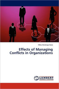 Effects Of Managing Conflicts In Organizations - Mike Amuhaya Iravo