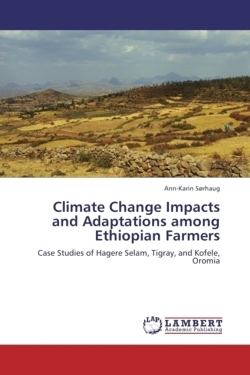 Climate Change Impacts and Adaptations among Ethiopian Farmers: Case Studies of Hagere Selam, Tigray, and Kofele, Oromia