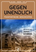 GEGEN UNENDLICH - Phantastische Geschichten - Michael Blasius, Uwe Durst, Andreas Fieberg, Hubert Katzmarz, Joachim Pack