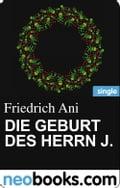 Die Geburt des Herrn J. (neobooks Single) - Friedrich Ani