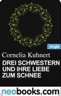 Drei Schwestern und ihre Liebe zum Schnee (neobooks Single) - Cornelia Kuhnert