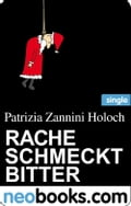 Rache schmeckt bitter (neobooks Single) - Patrizia Zannini Holoch