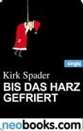 Bis das Harz gefriert (neobooks Single) - Kirk Spader