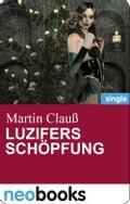 Luzifers Schöpfung (neobooks Singles) - Martin ClauB