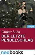 Der letzte Pendelschlag (neobooks Singles) - Günter Suda