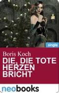 Die, die tote Herzen bricht (neobooks Singles) - Boris Koch