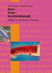 Kind - Kunst - Kunstpädagogik - Beiträge zur ästhetischen Erziehung - Heidi Richter, Georg Peez