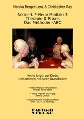 faktor-L * Neue Medizin 3 * Das Methoden ABC - Therapie und Praxis bei Krebs und allen anderen heilbaren Krankheiten - Monika Berger-Lenz, Christopher Ray, Nicolas René Barro