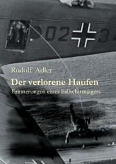 Der verlorene Haufen - Erinnerungen eines Fallschirmjägers - Rudolf Adler