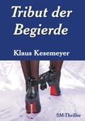 Tribut der Begierde - Klaus Kesemeyer
