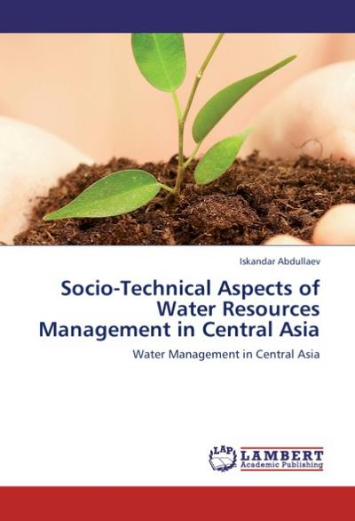 Socio-Technical Aspects of Water Resources Management in Central Asia - Iskandar Abdullaev