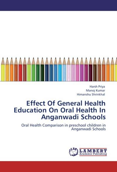 Effect Of General Health Education On Oral Health In Anganwadi Schools - Harsh Priya