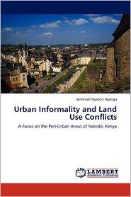 Urban Informality and Land Use Conflicts - Jeremiah Nyabuti Ayonga