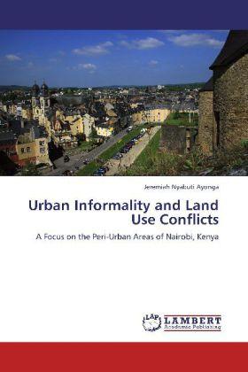 Urban Informality and Land Use Conflicts - A Focus on the Peri-Urban Areas of Nairobi, Kenya - Ayonga, Jeremiah Nyabuti