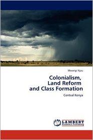 Colonialism, Land Reform and Class Formation - Mwangi Njau