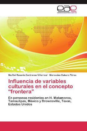 Influencia de variables culturales en el concepto  frontera - En personas residentes en H. Matamoros, Tamaulipas, México y Brownsville, Texas, Estados Unidos - Contreras Villarreal, Ma Del Rosario / Cubero Pérez, Mercedes