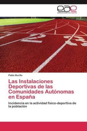 Las Instalaciones Deportivas de las Comunidades Autónomas en España - Incidencia en la actividad físico-deportiva de la población - Burillo, Pablo